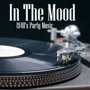 In The Mood - 40s Party Music