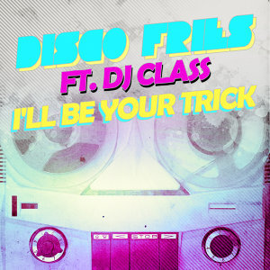 I'll Be Your Trick ft. DJ Class