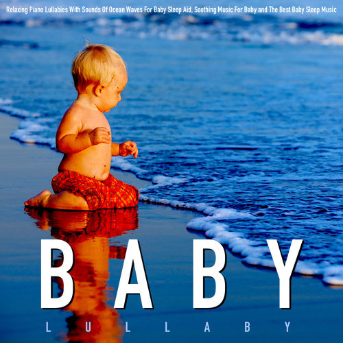 Baby Lullaby - Baby Lullaby: Relaxing Piano Lullabies With