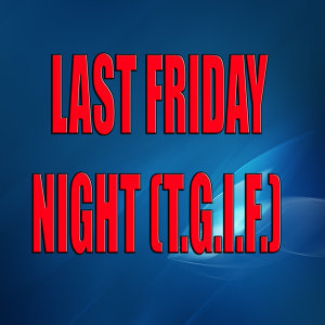 Last friday night (T.G.I.F.) (A tribute to Katy Perry)