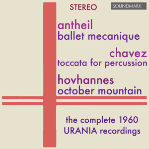 Antheil, Chavez, Hovhaness, LoPresti: Music For Percussion - The Complete 1960 Urania Stereo Recordings