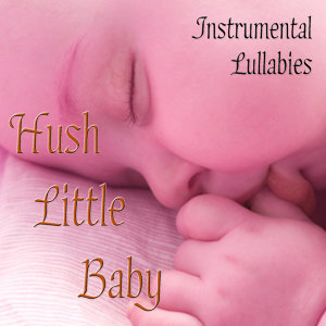 Hush Little Baby - Instrumental Lullabies