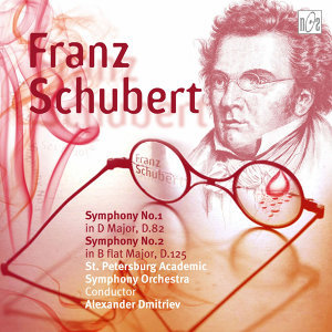 Schubert: Symphony No.1 in D Major, D.82 - Symphony No.2 in B-Flat Major, D.125