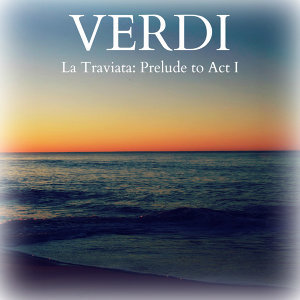 Verdi - La Traviata: Prelude to Act I