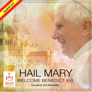 Hail Mary Welcome Benedict XVI, Madrid 2011