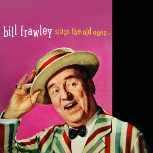 Bill Frawley Sings The Old Ones