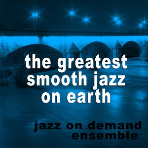 The Greatest Smooth Jazz On Earth