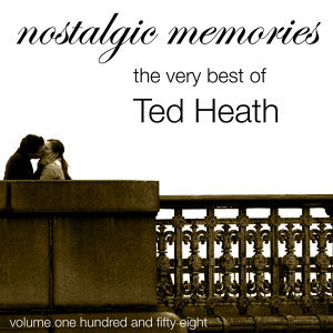 Nostalgic Memories-The Very Best Of Ted Heath And His Orchestra-Vol. 158