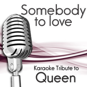 Somebody To Love (Karaoke Tribute To Queen)