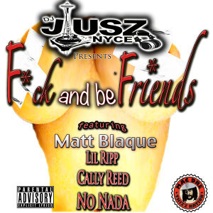 F*ck and Be Friends (feat. Matt Blaque, Lil Ripp, Cally Reed & No Nada)