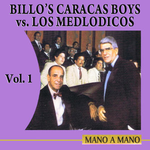 Mano A Mano: Billo's Caracas Boys Vs Los Melódicos Volume 1