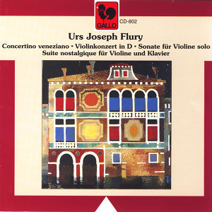 Urs Joseph Flury: Orchestral & Chamber Works for Violin