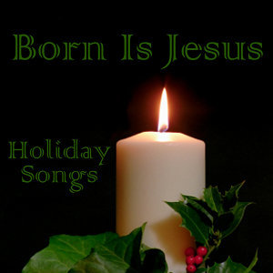 Holiday Songs - Born Is Jesus