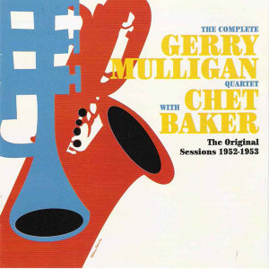 The complete Geery Mulligan with Chet Baker Quartet-The Original Sessions 1952-1953