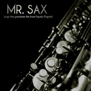 Mr. Sax Sings the greatests hits from Fausto Papetti