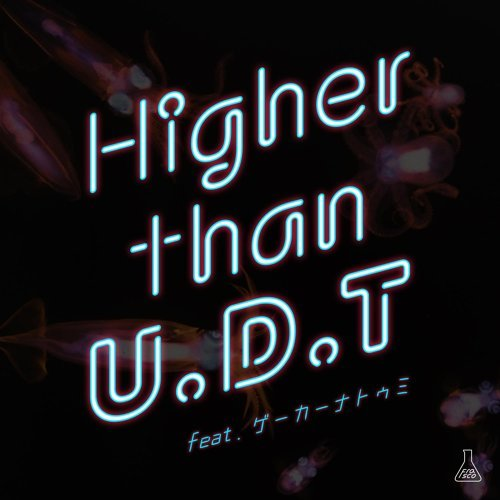 Higher than U.D.T (feat. ゲーカーナトゥミ)