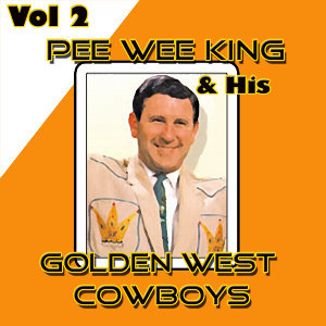 Pee Wee King & His Golden West Cowboys, Vol. 2