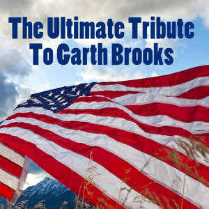 The Ultimate Tribute To Garth Brooks