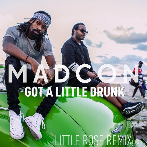Got a Little Drunk - Little Rose Remix