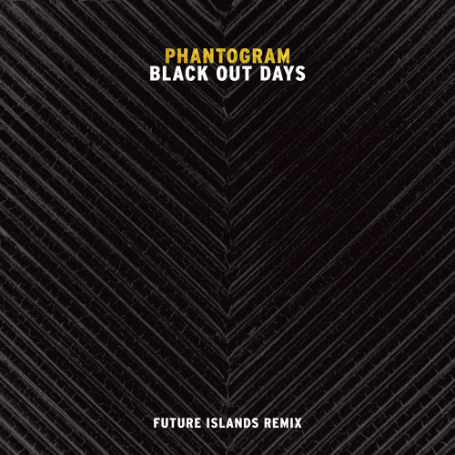 Black Out Days - Future Islands Remix
