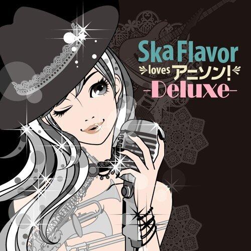 Ska Flavor loves アニソン!-Deluxe Edition-