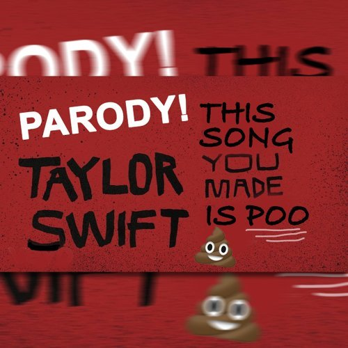 Look What You Made Me Do (This Song You Made Is Poo)