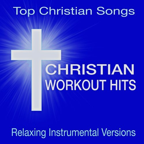 Christian Workout Hits Top Songs Relaxing Instrumental Versions