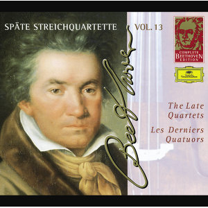 Beethoven: The Late Quartets - Complete Beethoven Edition Vol.13