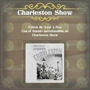 Éxitos de Ayer y Hoy Con el Sonido Inconfundible de Charleston Show