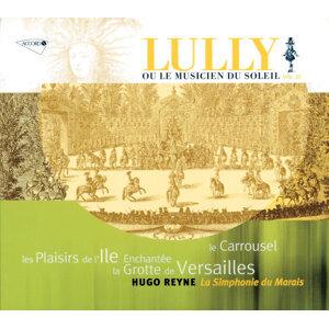 Lully: La Grotte de Versailles / Les Plaisirs de L'Ile Enchantée / Le Carrousel