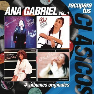 Recupera Tus Clasicos / Ana Gabriel Vol.1