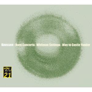 Knussen: Horn Concerto, Whitman Settings, etc.