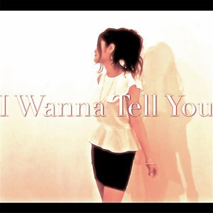 I Wanna Tell You (I Wanna Tell You)