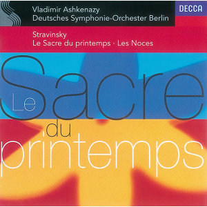 Stravinsky: Le Sacre du Printemps; Les Noces
