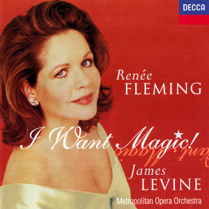 Renée Fleming - I Want Magic! - American Opera Arias