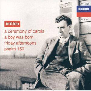 Britten: A Ceremony of Carols; A Boy was Born; Psalm 150