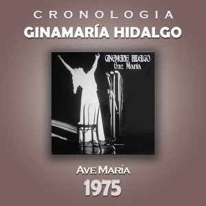 Ginamaría Hidalgo Cronología - Ave María (1975)