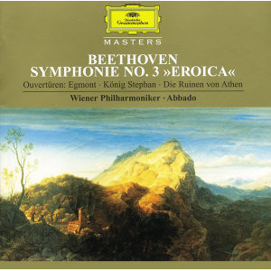 "Beethoven: Symphony No.3 In E Flat Major, Op. 55 ""Eroica""; ""Egmont"" Overture, Op. 84; ""King Stephen"" Overture, Op. 117; ""The Ruins Of Athens"" Overture, Op. 113"
