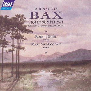Bax: Violin Sonata No.1; Violin Sonata in G minor; Ballad; Legend
