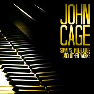John Cage: Sonatas, Interludes and Other Works