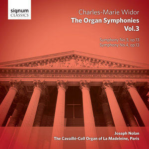 Widor - The Organ Symphonies, Vol. 3: The Cavaillé-Coll Organ of La Madeleine, Paris