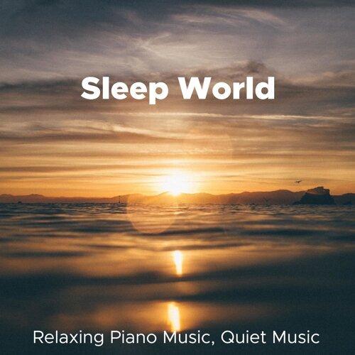 Sleep World - Piano Music Relaxation, Relaxing Piano Music, Quiet Music, Piano Songs, Piano Music Lullaby