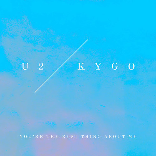 You're The Best Thing About Me - U2 Vs. Kygo