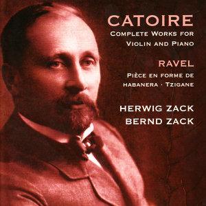Catoire: Complete Works for Violin and Piano - Ravel: Pièce en forme de habanera, Tzigane