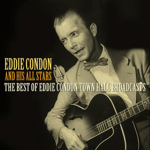 The Best Of Eddie Condon Town Hall Broadcasts