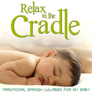 Traditional Spanish Lullabies for My Baby. Relax in the Cradle