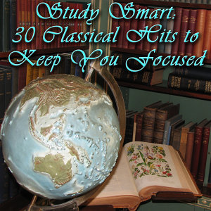 Study Smart: 30 Classical Hits to Keep You Focused
