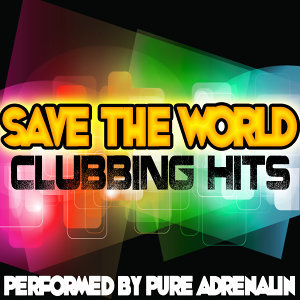 Save the World: Clubbing Hits