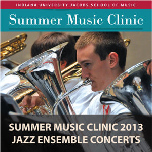 Indiana University Summer Music Clinic 2013: Jazz Ensemble Concerts
