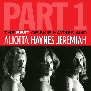 The Best of Skip Haynes & Aliotta Haynes Jeremiah - Pt. 1